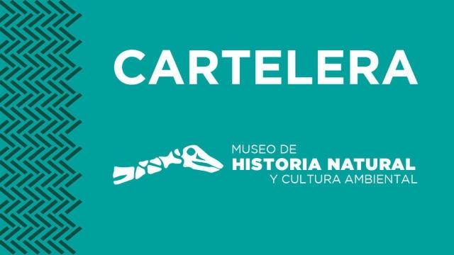 Cartelera Museo de Historia Natural y Cultura Ambiental